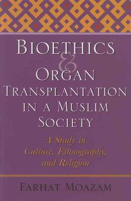 Bioethics And Organ Transplantation in a Muslim Society By Moazam, Farhat